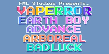 VAPERROR, EARTH BOY ADVANCE, ARBOREAL, BADLUCK tickets