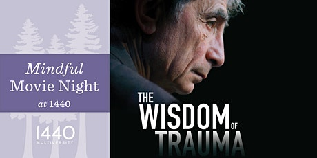 Mindful Movie Night at 1440: The Wisdom of Trauma tickets