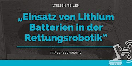 Einsatz von Lithium Batterien in der Rettungsrobotik Tickets