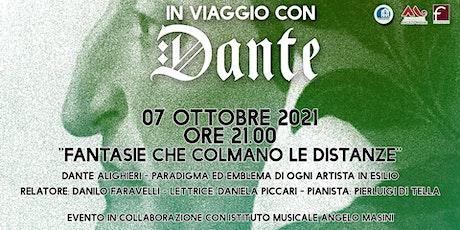 FANTASIE CHE COLMANO LE DISTANZE - Dante, emblema di ogni artista in esilio biglietti