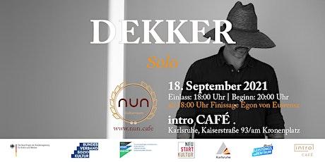 NUNxintro_Konzert: DEKKER Tickets