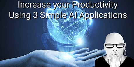 Increase your Productivity Using 3 Simple AI Applications Webinar tickets