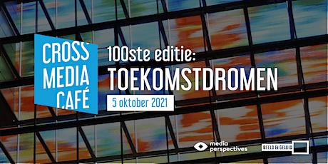 Cross Media Café - 100ste editie: Toekomstdromen tickets