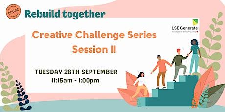 Creative Challenge Series - Workshop II, speaker tbc tickets