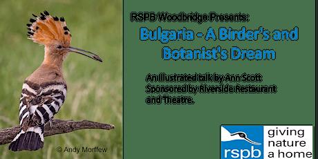RSPB Woodbridge: Bulgaria - A Birder's and Botanist's Dream. tickets