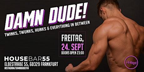 Damn Dude - Twinks, Twunks, Hunks & everything in between! Tickets