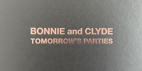Tomorrow's Parties by Bonnie and Clyde tickets