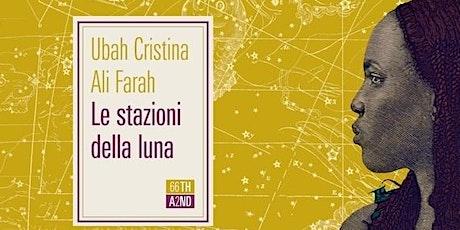 """Presentazione di """"Le stazioni della luna"""" di Ubah Cristina Ali Farah biglietti"""