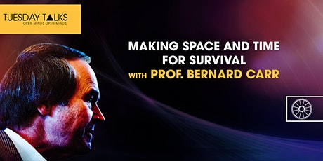 Tuesday Talks | Making Space and Time for Survival |  Prof. Bernard Carr tickets