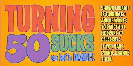 Turning 50 Sucks, so let's Dance! tickets
