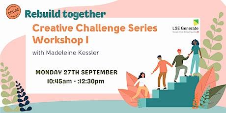 Creative Challenge Series - Workshop I with Madeleine Kessler tickets