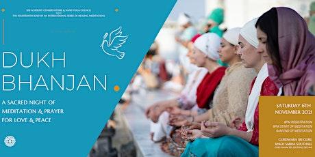 Dukh Bhanjan - a sacred night of meditation, prayer for love & peace tickets