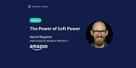 Webinar: The Power of Soft Power by fmr Amazon Head of Mobile Product tickets