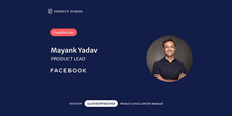 Fireside Chat with Facebook Product Lead, Mayank Yadav tickets