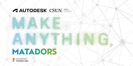 Make Anything, Matadors - Autodesk + CSUN Student Innovation Challenge tickets