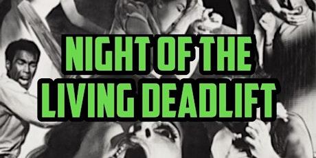 NIGHT OF THE LIVING DEADLIFT tickets