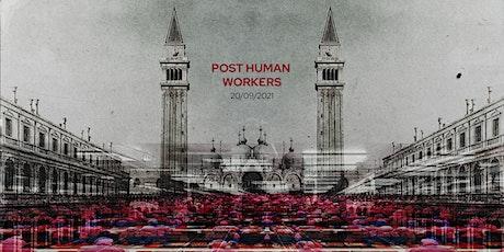 Post-Human Workers biglietti