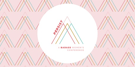 PERSIST: A Badass Women's Conference x Postponed to 2022 tickets