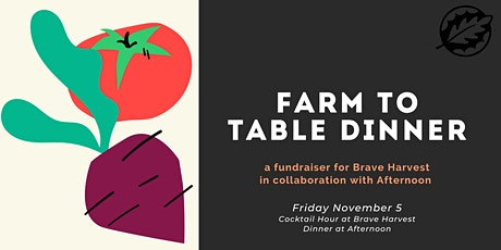 Brave Harvest Farm to Table Dinner hosted by Afternoon tickets