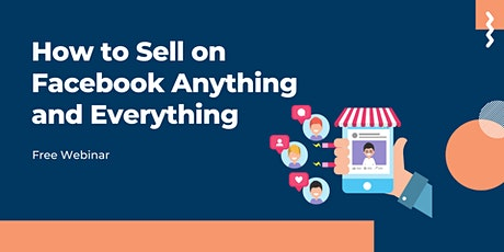 Free Webinar: : How to Sell on Facebook Anything and Everything tickets