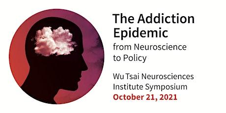 Wu Tsai Neuro Symposium: The addiction epidemic from neuroscience to policy tickets