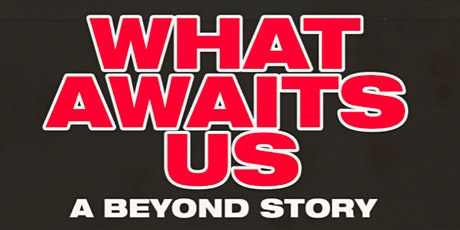 WHAT AWAITS US: A BEYOND STORY SCREENING tickets