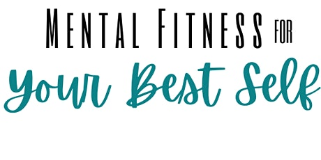 Info for 2 programs Mental Fitness for your Best Self or Your Best Weight tickets