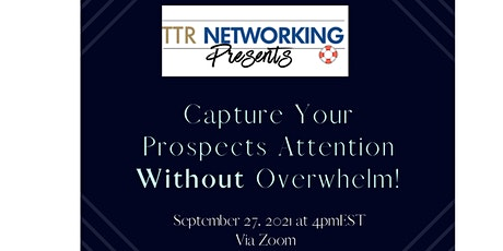 Capture Your Prospects Attention Without Overwhelm! tickets
