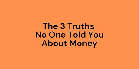 THE 3 TRUTHS NO ONE TELLS YOU ABOUT MONEY tickets