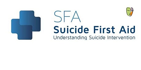 SFA: Suicide First Aid: Understanding Suicide Intervention. tickets