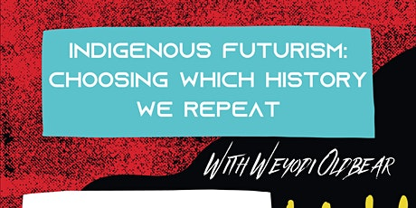 Indigenous Futurism: Choosing Which History We Repeat tickets