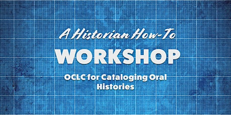 Historian How To: Cataloging Oral Histories Using OCLC tickets