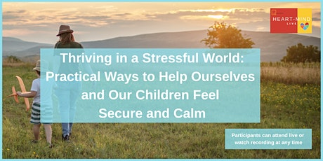 Thriving In A Stressful World: a Heart-Mind Live Webinar tickets