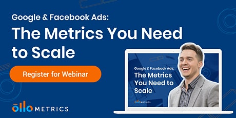 Google Ads & Facebook Ads :  The Metrics You Need to Scale tickets