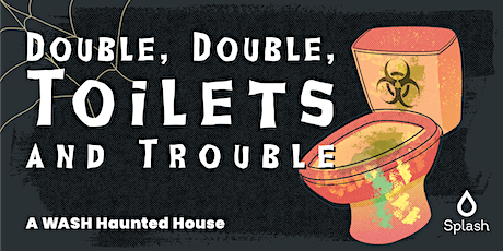 Double, Double, Toilets and Trouble: A WASH Haunted House tickets