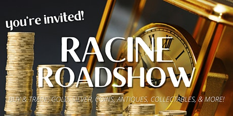RACINE Roadshow; buying gold, silver, coins, antiques & collectables tickets