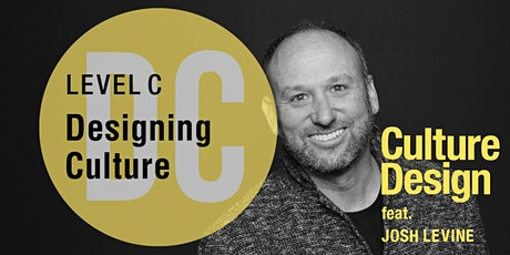 Designing Company Culture —A Level C Artisan Workshop,feat. JOSH LEVINE tickets