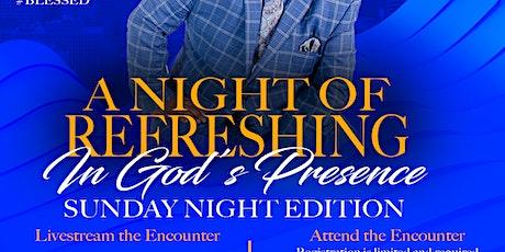 Night of Refreshing in God's Presence (Sunday Night Edition) tickets