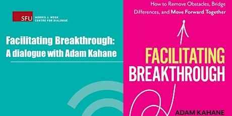 Facilitating Breakthrough: A Dialogue with Adam Kahane tickets