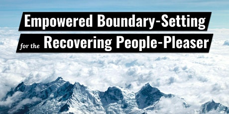 Empowered Boundary-Setting for the Recovering People-Pleaser tickets