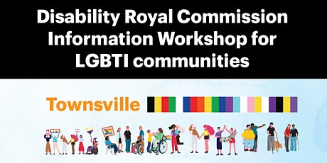 Townsville LGBTIQ+ Disability Royal Commission Information Workshop tickets