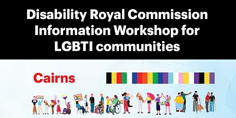 Cairns LGBTIQ+ Disability Royal Commission Information Workshop tickets