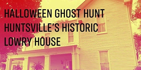 October Haunted Halloween Ghost Hunt , The Lowry House Huntsville, Alabama tickets