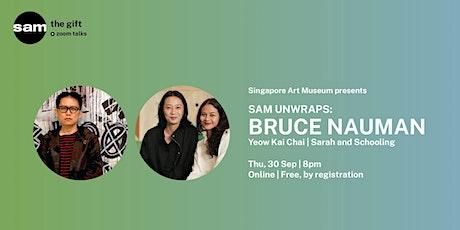 SAM UNWRAPS: Bruce Nauman | Yeow Kai Chai, and Sarah and Schooling tickets