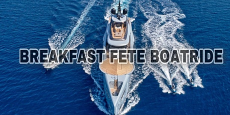 BREAKFAST FETE BOATRIDE tickets