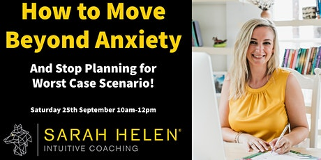 How to Move Beyond Anxiety - and Stop Planning for Worse Case Scenario! bilhetes