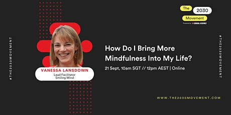 2030 Movement: How Do I Bring More Mindfulness Into My Life? tickets