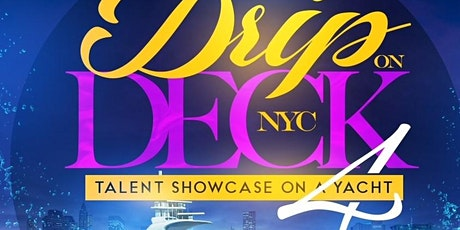 Drip On Deck NYC 4 Talent Showcase On A Yacht @ Harbor Lights Yacht tickets