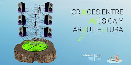 10º URBANBATfest. Cruces entre música y arquitectura entradas