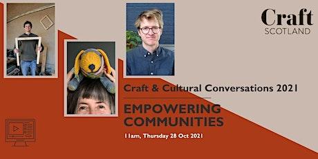 Craft & Cultural Conversations: Empowering Communities tickets